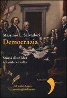 Democrazia. Storia di un'idea tra mito e realtà - Salvadori Massimo L.