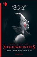 Città delle anime perdute. Shadowhunters. The mortal instruments - Clare Cassandra