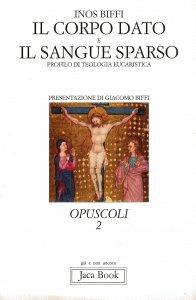 Copertina di 'Il corpo dato e il sangue sparso. Profilo di teologia eucaristica'