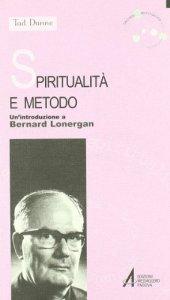 Copertina di 'Spiritualità e metodo. Un'introduzione a Bernard Lonergan'