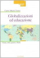 Globalizzazioni ed educazione. Classe, etnia, genere e Stato. - Carlos A. Torres