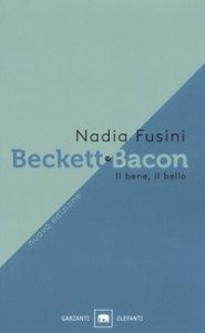 Copertina di 'Beckett e Bacon. Il bene, il bello'