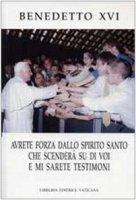 Avrete Forza dallo Spirito che Scendera' su di Voi e mi Sarete Testimoni. Collana Magistero 23 - Benedetto XVI