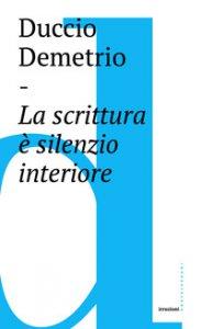 Copertina di 'La scrittura è silenzio interiore'
