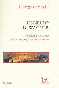 Copertina di 'L' anello di Wagner. Musica e racconto nella tetralogia dei nibelunghi'