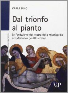 Copertina di 'Dal trionfo al pianto. La fondazione del «Teatro della Misericordia» nel Medioevo (V-XIII secolo)'