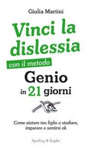 Copertina di 'Vinci la dislessia con il metodo Genio in 21 giorni. Come aiutare tuo figlio a studiare, imparare e sentirsi ok'