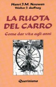 Copertina di 'La ruota del carro. Come dar vita agli anni'