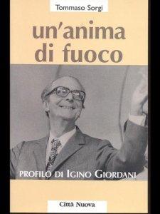 Copertina di 'Un' anima di fuoco. Profilo di Igino Giordani (1894-1980)'