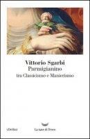 Parmigianino tra classicismo e manierismo. Ediz. illustrata - Sgarbi Vittorio
