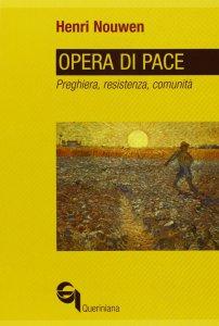 Copertina di 'Opera di pace. Preghiera, resistenza, comunità'
