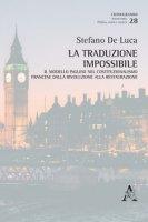 La traduzione impossibile. Il modello inglese nel costituzionalismo francese dalla rivoluzione alla restaurazione - De Luca Stefano
