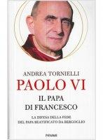 Paolo VI. Il papa di Francesco - Andrea Tornielli