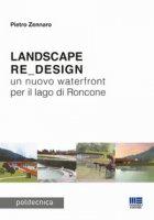 Landscape re_design. Un nuovo waterfront per il lago di Roncone - Zennaro Pietro