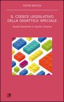 Il codice legislativo della didattica speciale. Scuola autonoma e crescita inclusiva - Boccia Pietro