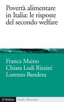 Povertà alimentare in Italia: le risposte del secondo welfare - Franca Maino, Chiara Lodi Rizzini, Lorenzo Bandera