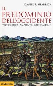 Copertina di 'Il predominio dell'Occidente. Tecnologia, ambiente e imperialismo'