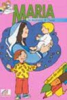 Maria, la mamma di Gesù - Luci Anna