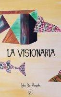 La visionaria - De Angelis Lidia