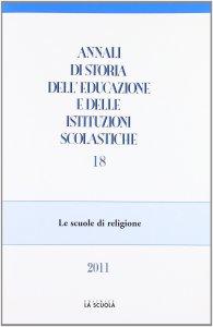 Copertina di 'Annali di storia dell'educazione e delle istituzioni scolastiche. 18: Scuola di religione. (Le)'