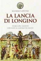 La lancia di Longino - Massimo Centini