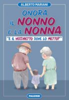 Onora il nonno e la nonna - Alberto Mariani