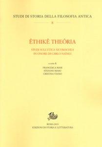 Copertina di 'Êthikê theôria. Studi sull'«Etica nicomachea» in onore di Carlo Natali'