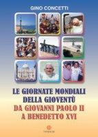 Le giornate mondiali della gioventù. Da Giovanni Paolo II a Benedetto XVI - Concetti Gino
