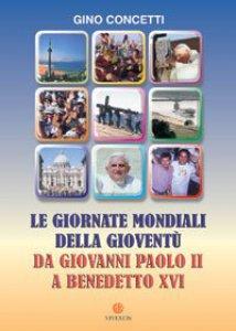 Copertina di 'Le giornate mondiali della gioventù. Da Giovanni Paolo II a Benedetto XVI'