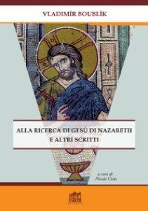Copertina di 'Alla ricerca di Gesù di Nazareth e altri scritti'