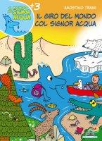 Il giro del mondo col signor Acqua - Agostino Traini