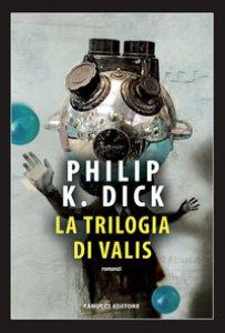 Copertina di 'La trilogia di Valis'