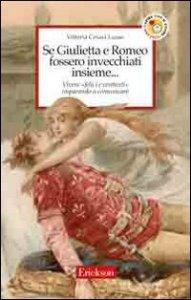 Copertina di 'Se Giulietta e Romeo fossero invecchiati insieme. Vivere felici e contenti imparando a comunicare'