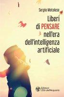 Liberi di pensare nell'era dell'intelligenza artificiale - Sergio Motolese