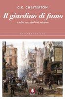 Il giardino di fumo e altri racconti del mistero - Chesterton Gilbert K.