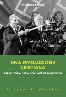 Una rivoluzione cristiana. Breve storia della comunità di sant'Egidio - Vincenzo Ceruso
