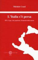 L' Italia s'è persa. M5S e Lega, i due populismi. Il tramonto della sinistra - Cozzi Michele