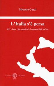 Copertina di 'L' Italia s'è persa. M5S e Lega, i due populismi. Il tramonto della sinistra'
