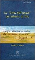 La «città dell'uomo» del mistero di Dio - Oberti Armando