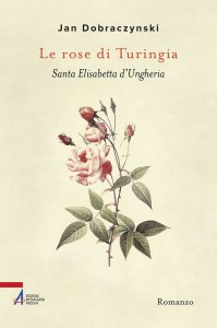 Copertina di 'Le rose di Turingia. Santa Elisabetta d'Ungheria'