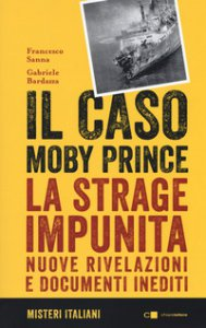 Copertina di 'Il caso Moby Prince. La strage impunita. Nuove rivelazioni e documenti inediti'