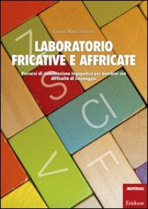 Copertina di 'Laboratorio fricative e affricate. Percorsi di riabilitazione logopedica per bambini con difficoltà di linguaggio'