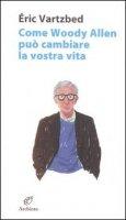Come Woody Allen può cambiare la vostra vita - Vartzbed Éric