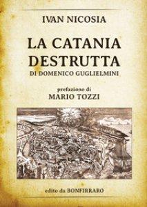 Copertina di 'La Catania destrutta di Domenico Guglielmini'