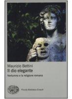 Il dio elegante - Maurizio Bettini