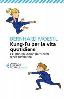 Kung-Fu per la vita quotidiana - Bernhard Moestl