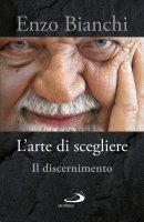 L' arte di scegliere - Enzo Bianchi