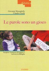 Copertina di 'Parole sono un gioco. Scoprire il piacere di leggere e scrivere in famiglia. (Le)'