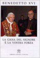 La gioia del Signore è la vostra forza - Benedetto XVI