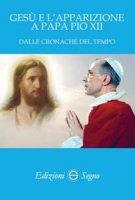 Gesù e l'apparizione a Pio XII dalle cronache del tempo